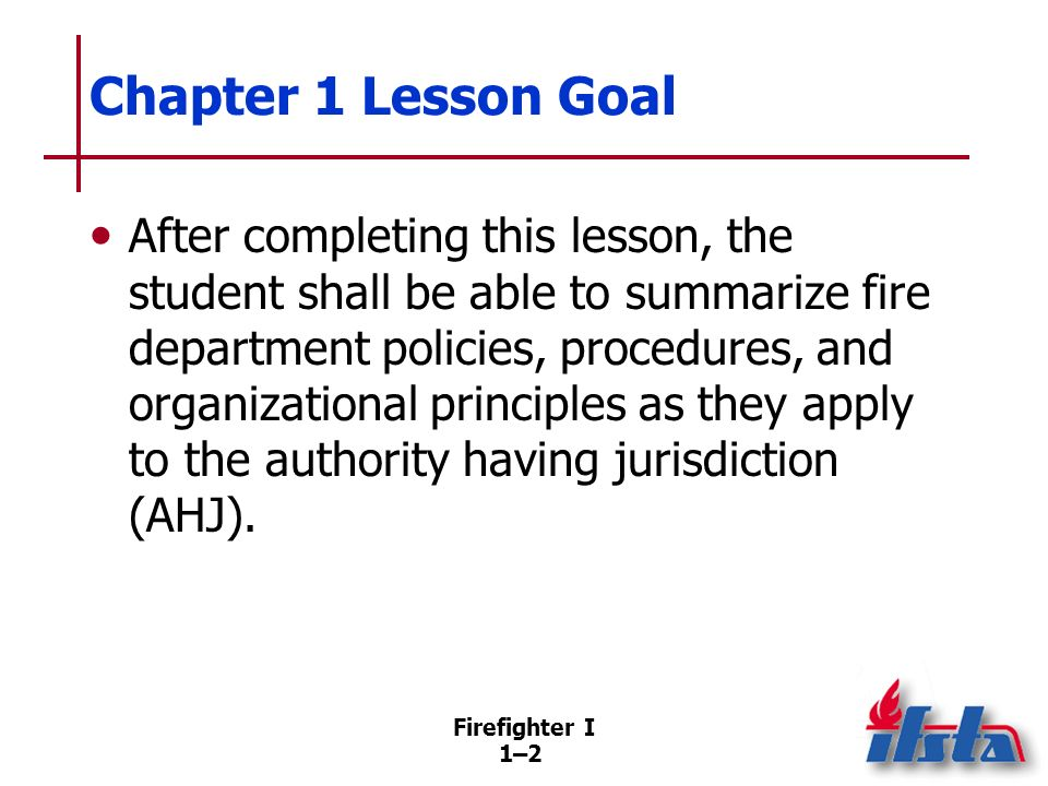 Specific Objectives 1. Describe the history and culture of the fire service. 2. Describe the mission of the fire service.