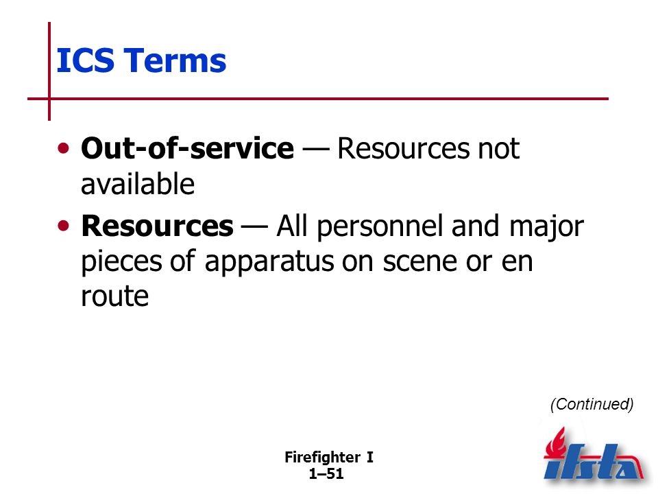 ICS Terms Resource Status — Resources are in one of three status modes: Available. Assigned. Out-of-service.