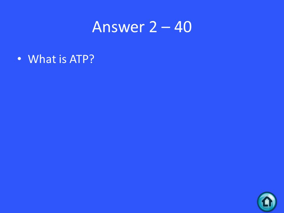 Answer 2 – 40 What is ATP
