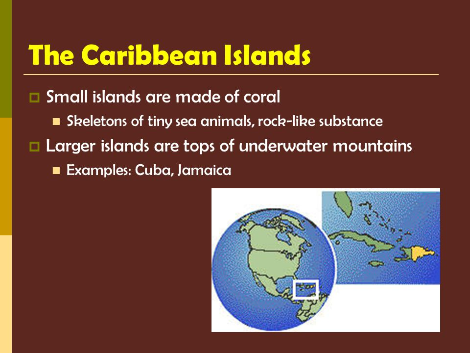 The Caribbean Islands Small islands are made of coral