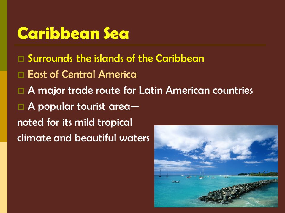 Caribbean Sea Surrounds the islands of the Caribbean
