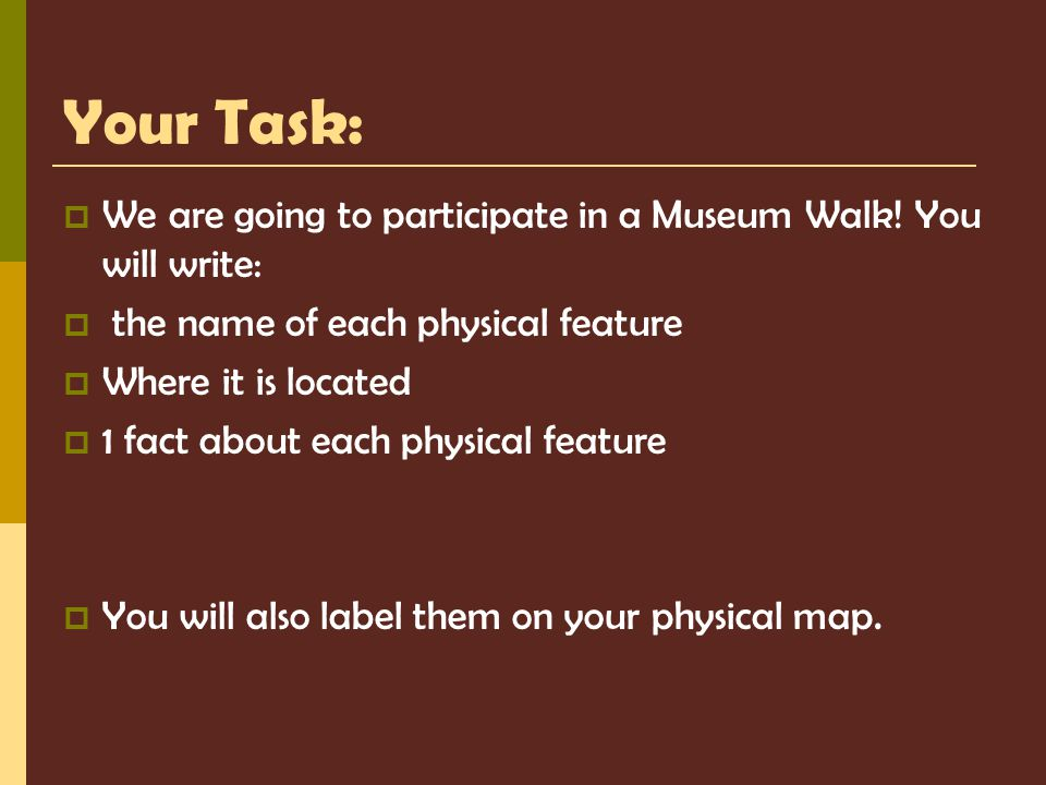 Your Task: We are going to participate in a Museum Walk! You will write: the name of each physical feature.