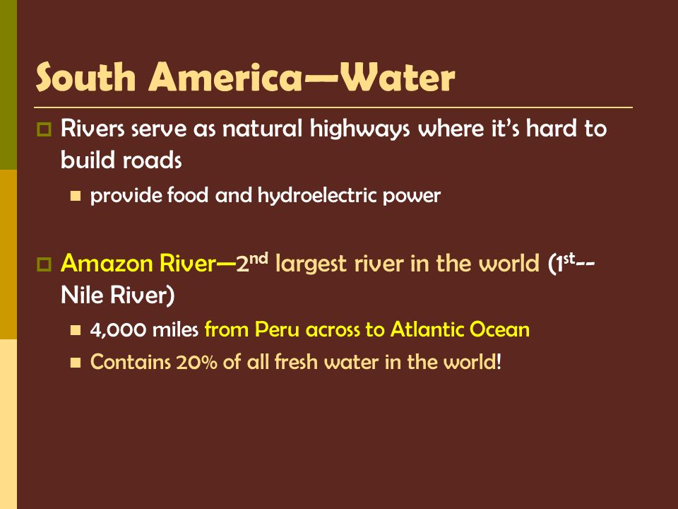 South America—Water Rivers serve as natural highways where it's hard to build roads. provide food and hydroelectric power.