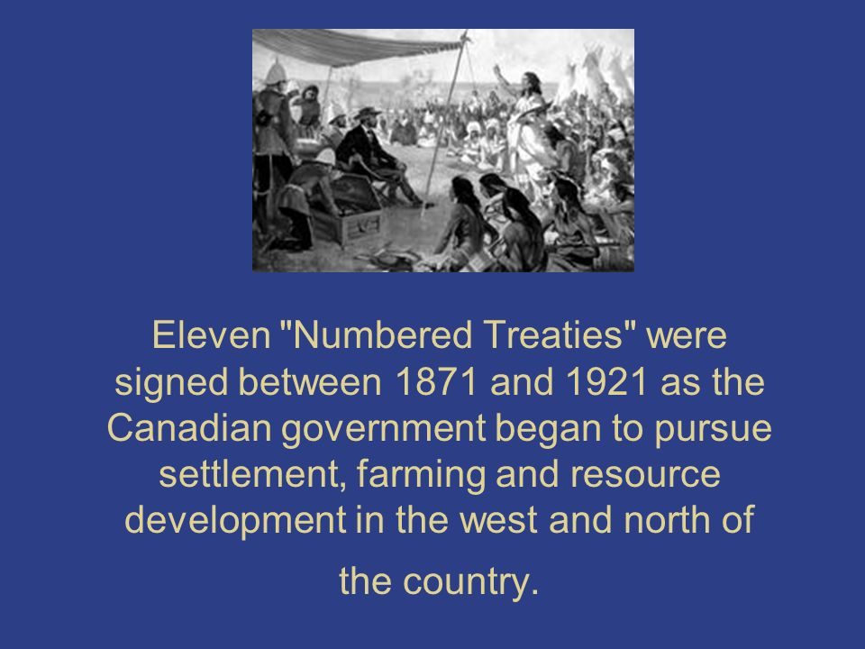 the canadian government and the treaties 1871 -canadian government began treaty process with the first nations of the prairies treaty: a formal agreement usually made between two nations, or between aboriginal groups and national.