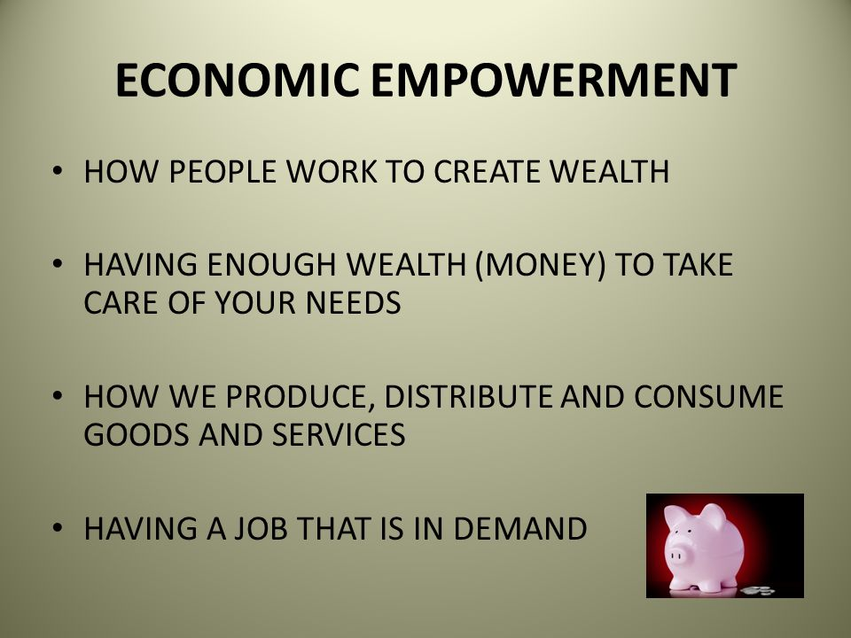 ECONOMIC EMPOWERMENT HOW PEOPLE WORK TO CREATE WEALTH