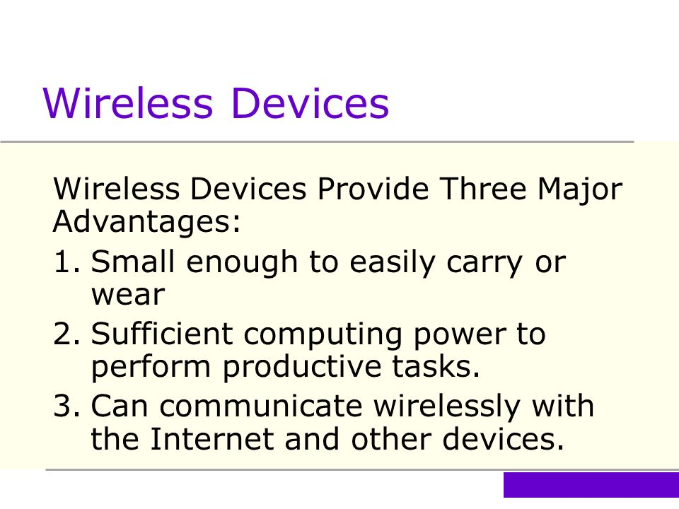 advantages and disadvantages of wireless internet Wireless networks are typically inexpensive, but it can cost up to four times more to set up a wireless network than to set up a wired network in some cases coverage the range of a wireless network is limited and a typical wireless router will only allow individuals within 150 to 300 feet to access the network.