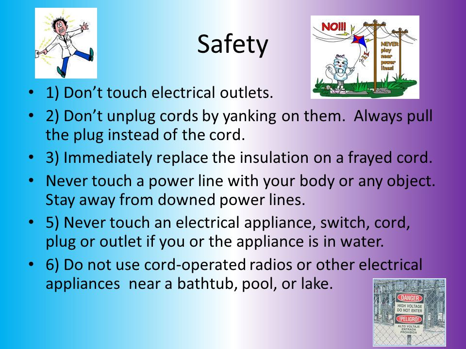 Safety 1) Don't touch electrical outlets.