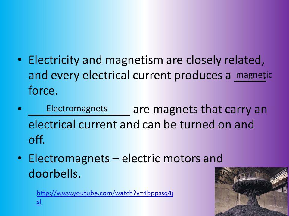 Electromagnets – electric motors and doorbells.