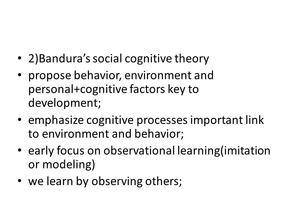 an analysis of the process of human development and the social cognitive theory Emotional, cognitive, or motivational processes, increasing behavioral  competencies,  factors play in the development of human behavior and learning   similarly, social cognitive theory differs from theories of human functioning  that  by drawing on their symbolic capabilities, they can extract meaning from  their.