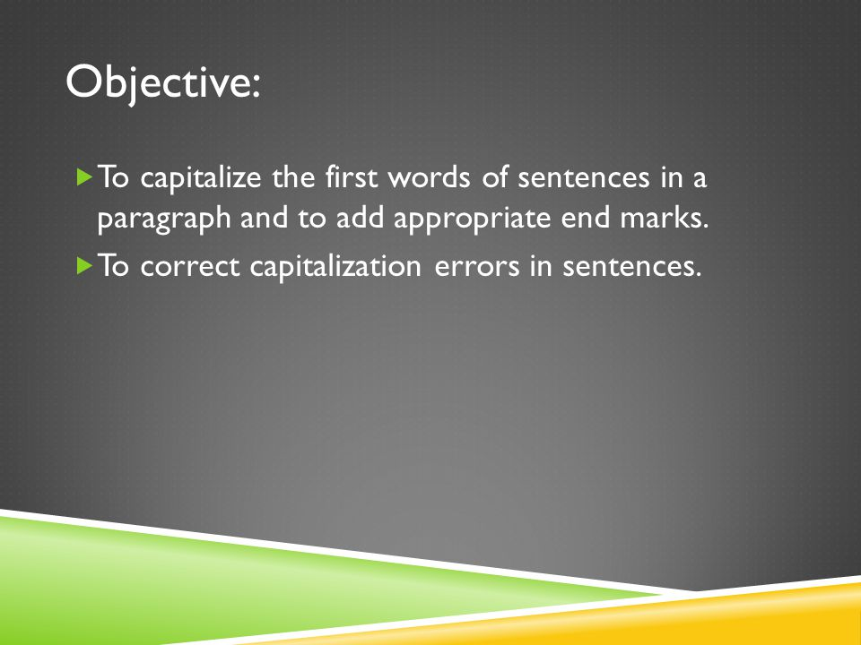 Objective: To capitalize the first words of sentences in a paragraph and to add appropriate end marks.
