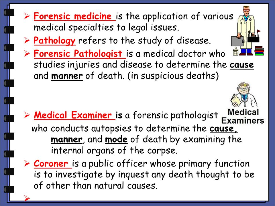 Forensic medicine is the application of various medical specialties to legal issues.