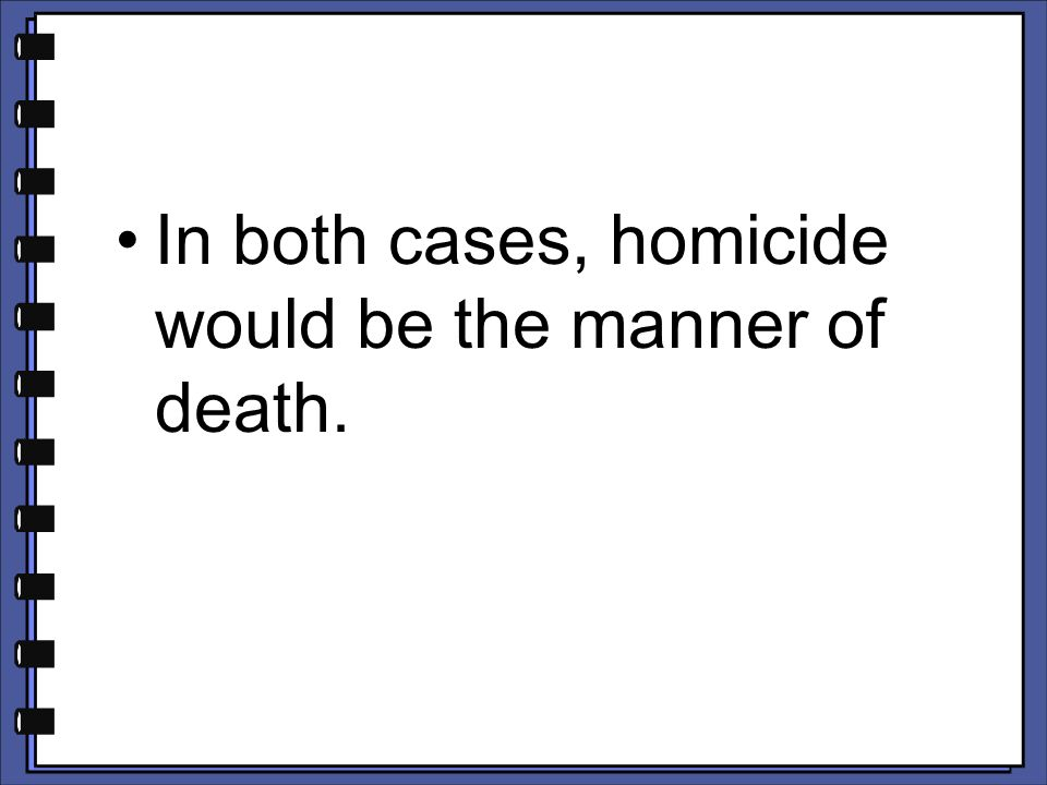 In both cases, homicide would be the manner of death.