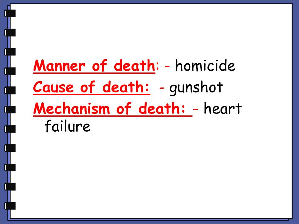 Manner of death: - homicide