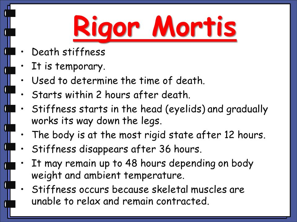 Rigor Mortis Death stiffness It is temporary.