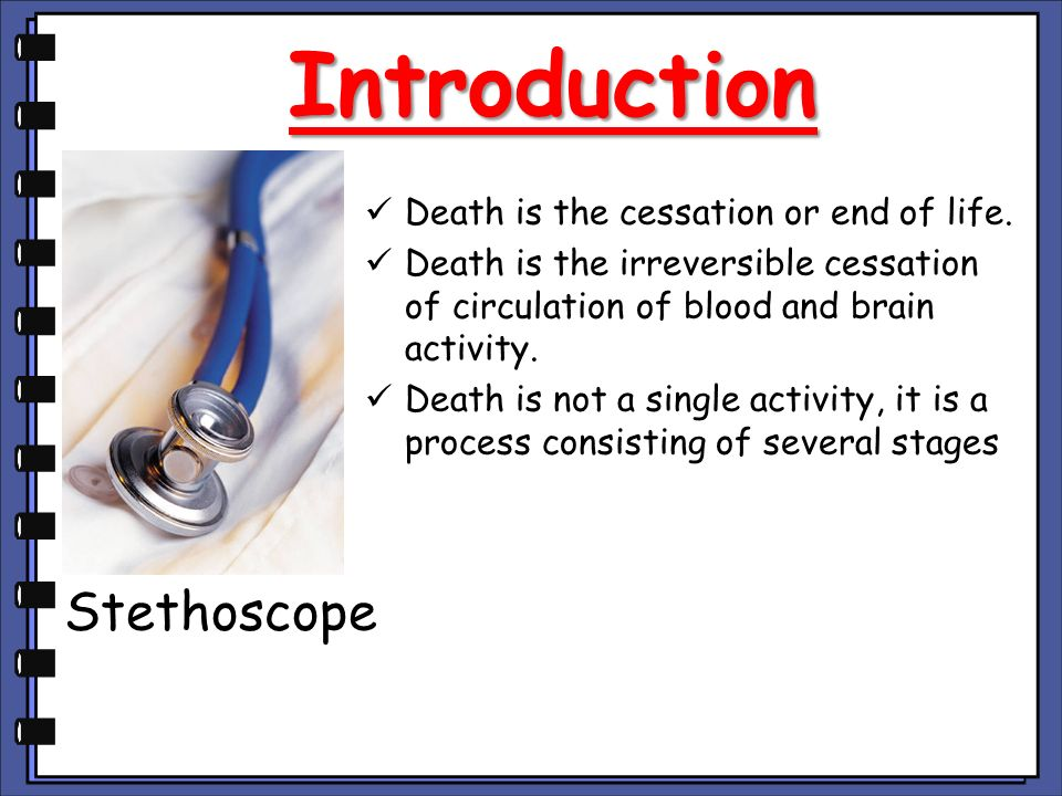 Introduction Stethoscope Death is the cessation or end of life.