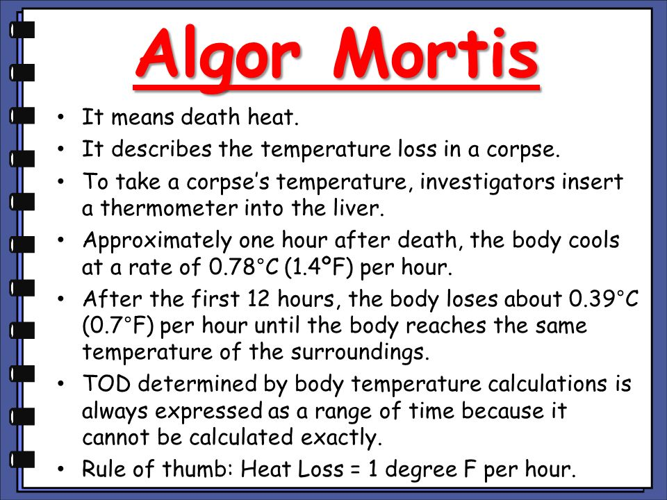Algor Mortis It means death heat.