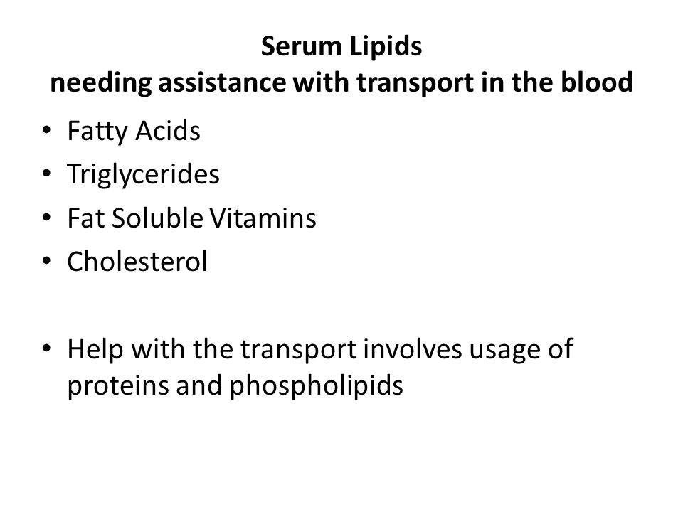 Serum Lipids needing assistance with transport in the blood