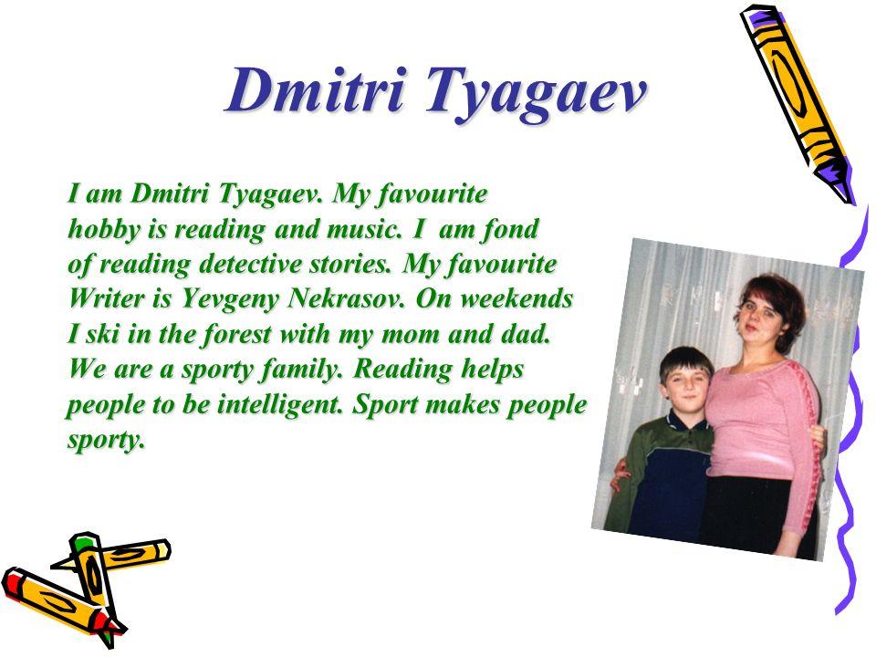 Dmitri Tyagaev I am Dmitri Tyagaev. My favourite