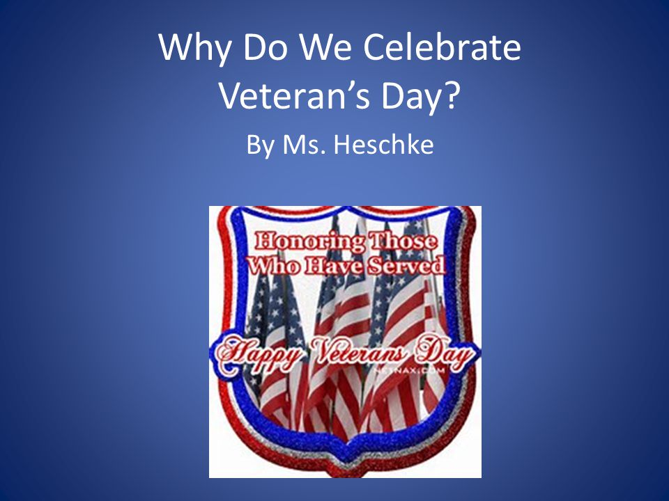 essay on why we celebrate veterans day Why we celebrate veterans day: and harry truman — that we should salute today as we remember all our veterans and their service to our country.