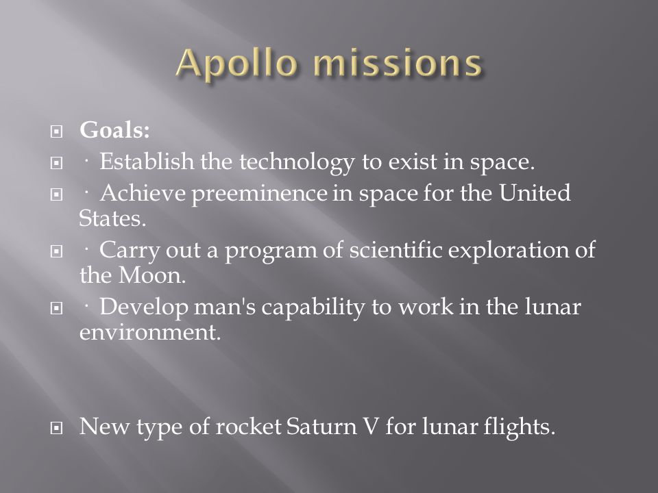 Apollo missions Goals: · Establish the technology to exist in space.