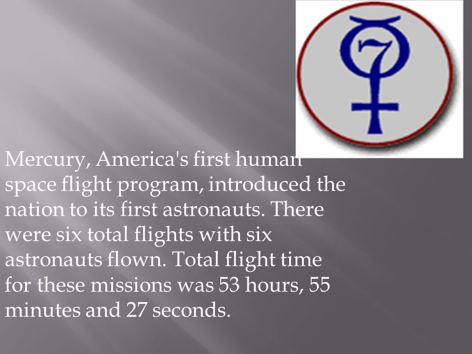 Mercury, America s first human space flight program, introduced the nation to its first astronauts.