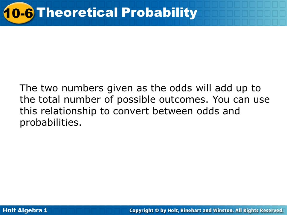 The two numbers given as the odds will add up to the total number of possible outcomes.
