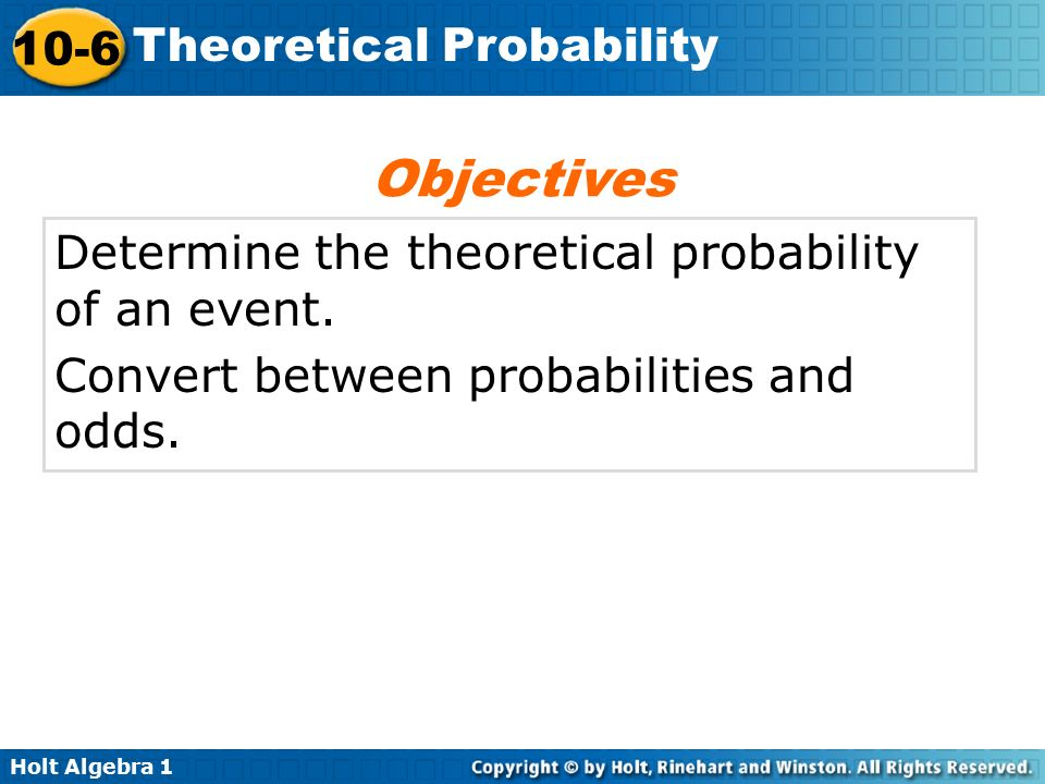 Objectives Determine the theoretical probability of an event.