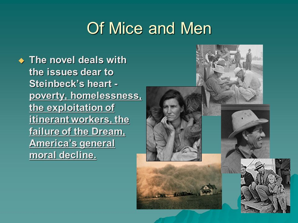 how does steinbeck present the themes of hopes and dreams in of mice and men John steinbeck's of mice and men is a touching tale of the friendship between two men--set against the backdrop of the united states during the depression of the 1930s subtle in its characterization, the book addresses the real hopes and dreams of working-class america.