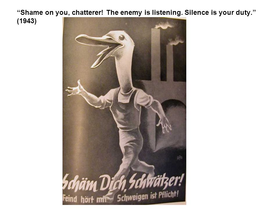Shame on you, chatterer. The enemy is listening. Silence is your duty
