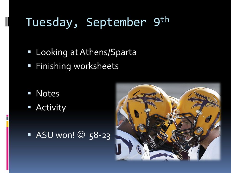 Tuesday, September 9th Looking at Athens/Sparta Finishing ...