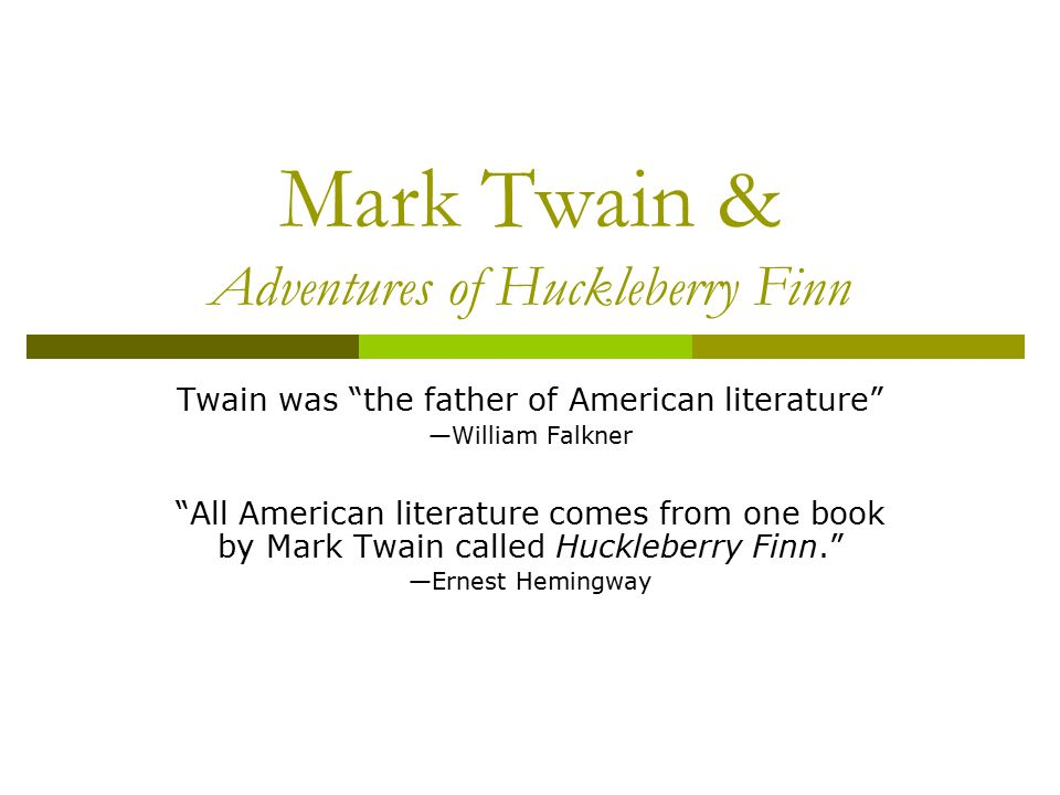 "ernest hemingway on huckleberry finn Free essay: ernest hemingway once said ""all modern american literature began with huckleberry finn"" huckleberry finn, a remarkably well written novel by."