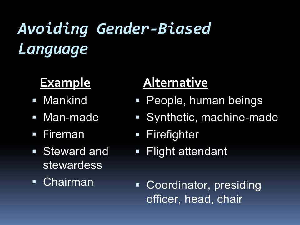 gender biased culture Related to the part about roles women play, because gender bias has structured a woman's role as the helper, caretaker, and community matriarch, displaying any characteristics that do not align with those values are interpreted as being contrary or not being a team player.