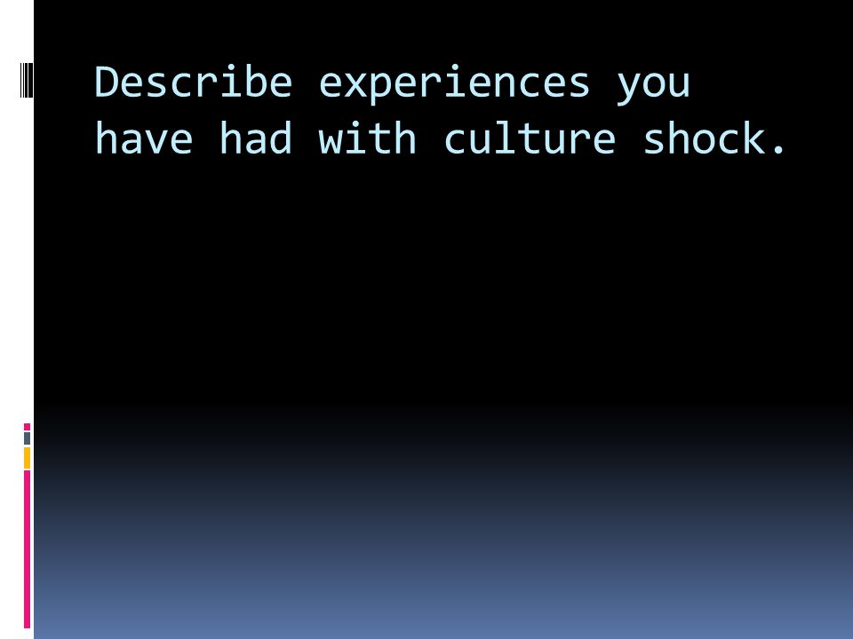 What are your culture shock experiences