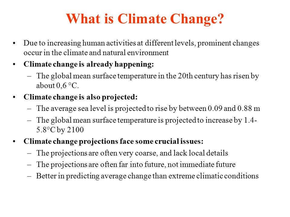 What is Climate Change Due to increasing human activities at different levels, prominent changes occur in the climate and natural environment.