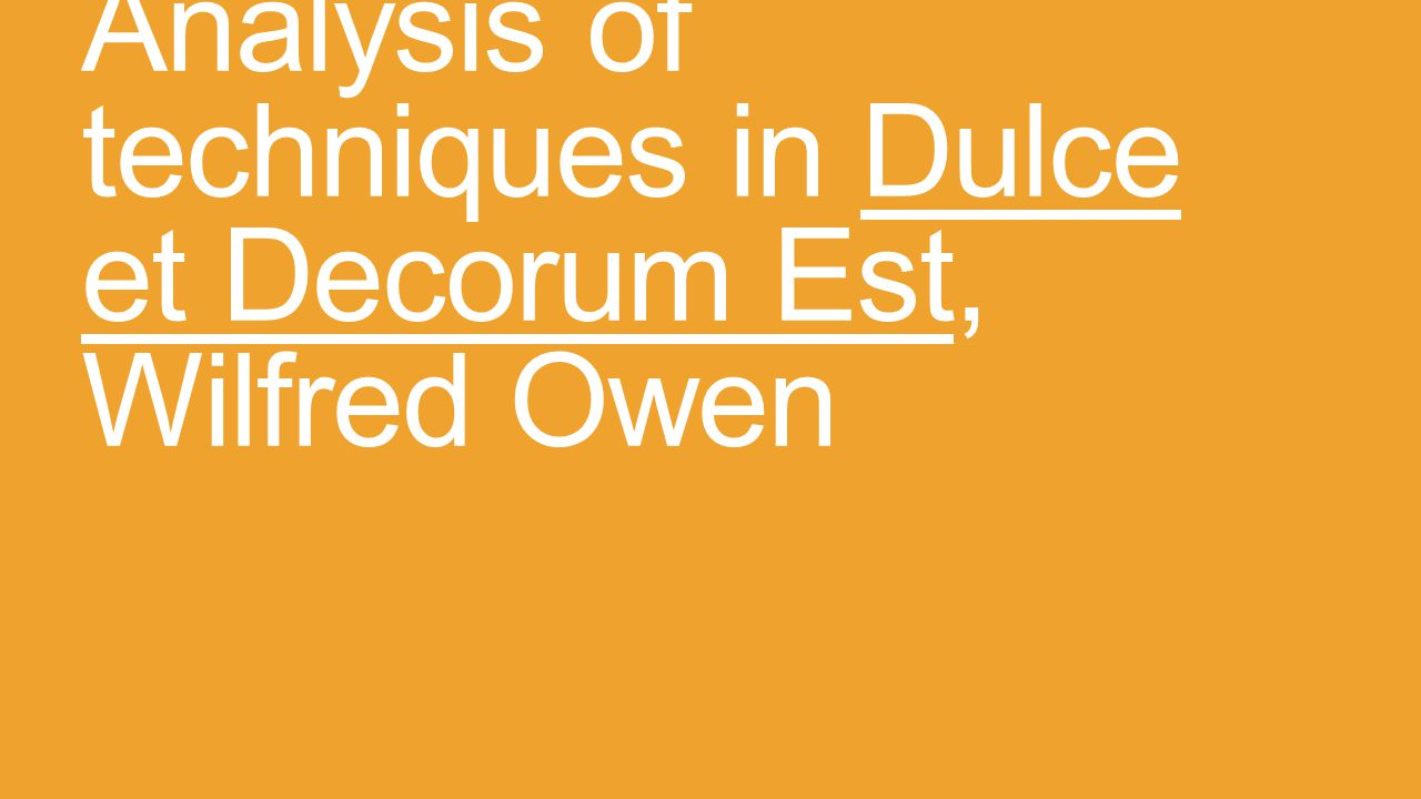 an explication of dulce et decorum est by wilfred owen Analysis of wilfred owen's dulce et decorum est wwi has become known as the chemist's war, according to chris reddy there were numerous technological advances in chemical warfare during the first world war.