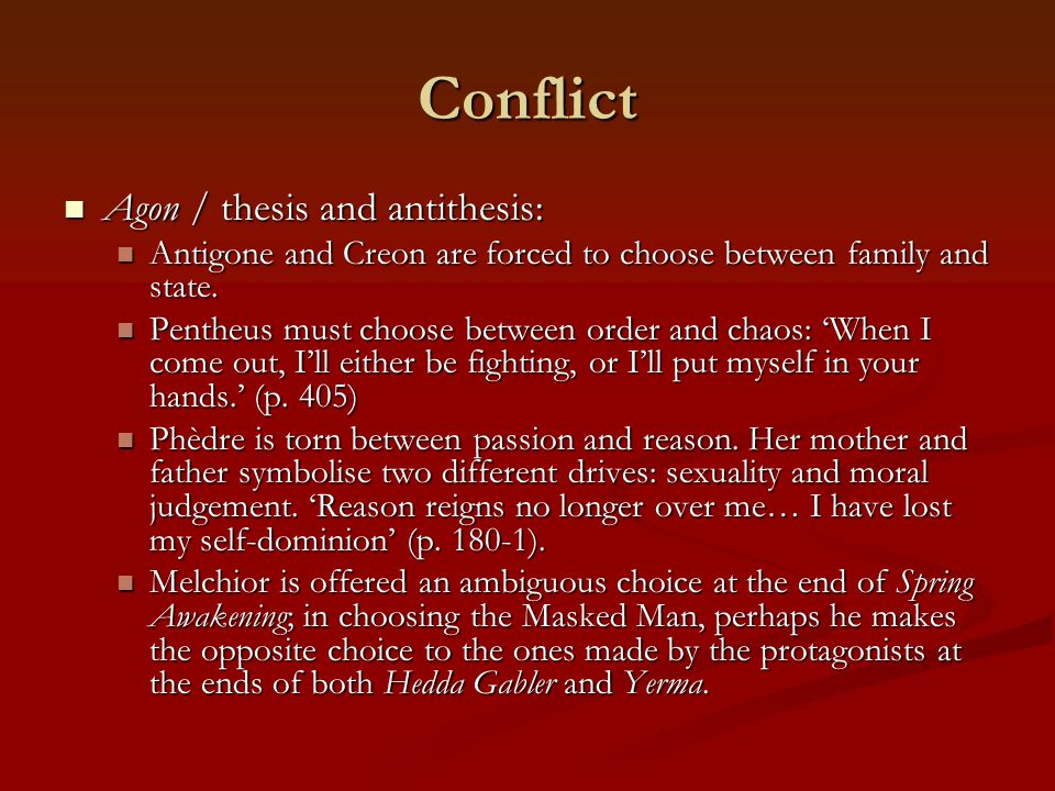 conflict thesis antithesis The triad thesis, antithesis the synthesis solves the conflict between the thesis and antithesis by reconciling their common truths, and forming a new proposition.