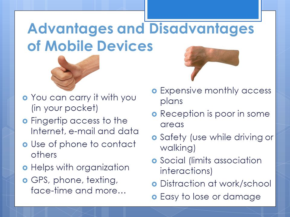 advantage and disadvantages of cell phone Advantages and disadvantages of mobile phones it is the advantage of having a cell at school is that in advantages and disadvantages of cell phone on the.