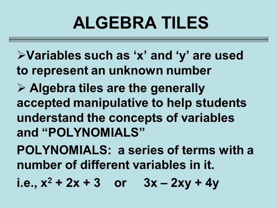 ALGEBRA TILES Variables such as \'x\' and \'y\' are used to represent an ...