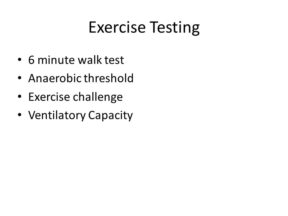 Exercise Testing 6 minute walk test Anaerobic threshold