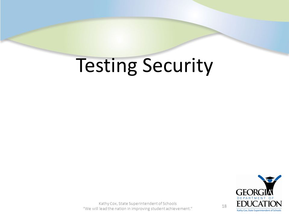 Testing Security Kathy Cox, State Superintendent of Schools