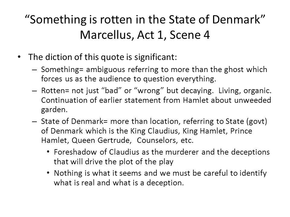 something is rotten in the state of denmark 95 something is rotten in the state of denmark marcellus it means that something is rotten in the state of denmark horatio heaven will direct it horatio if that's true, we should let god take care of it marcellus nay, let's follow him marcellus no, let's follow him.
