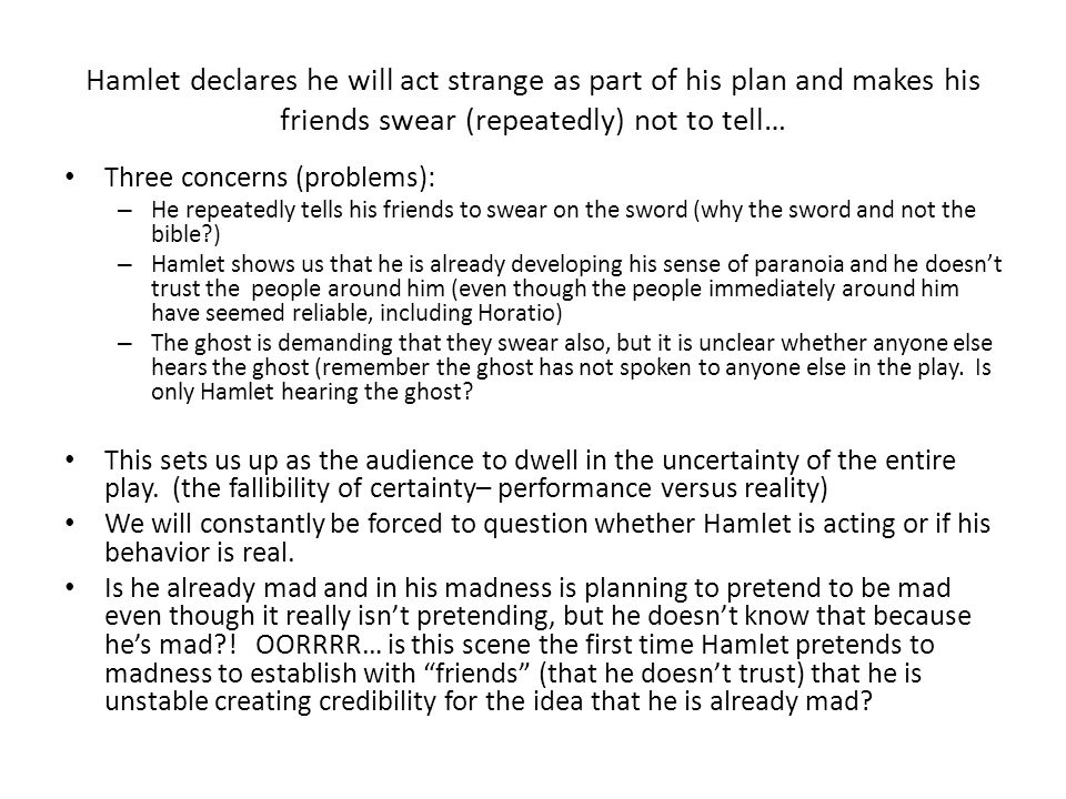 hamlet: truly mad or acting mad essay There need be no doubt that hamlet's madness was really feigned, and here is  why  from hamlet, an ideal prince, and other essays in shakesperean  his  avowed intention to act strange or odd and to put an antic disposition on 1 (i v.