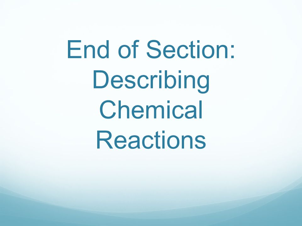 End of Section: Describing Chemical Reactions