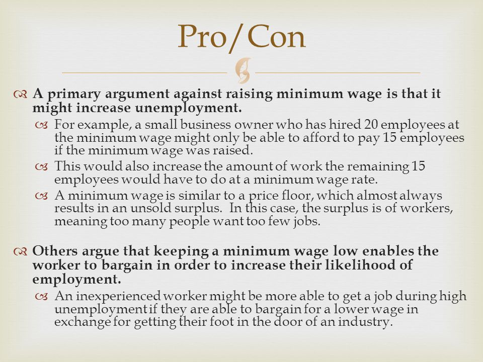 argument for increasing minimum wage Proponents of a higher minimum wage point to the obvious and  of minimum- wage to understand the liberal's best argument against you.