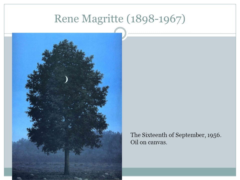 http://slideplayer.com/6092366/18/images/20/Rene+Magritte+%281898-1967%29+The+Sixteenth+of+September%2C+1956..jpg