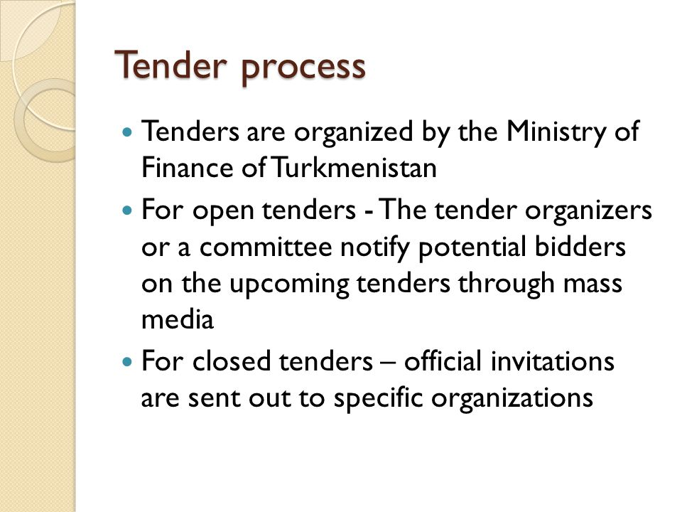 Tender process Tenders are organized by the Ministry of Finance of Turkmenistan.