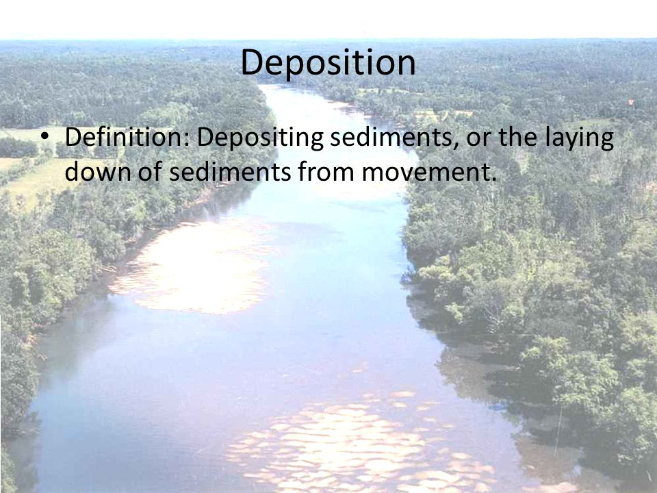 20 Deposition Definition: Depositing Sediments, Or The Laying Down Of  Sediments From Movement.