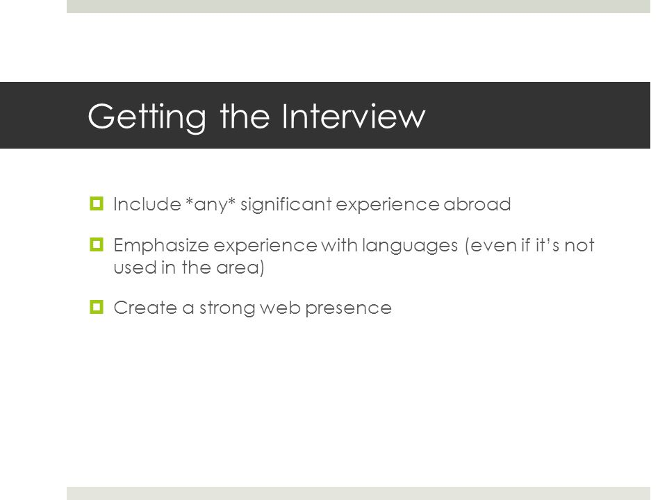 Getting the Interview Include *any* significant experience abroad