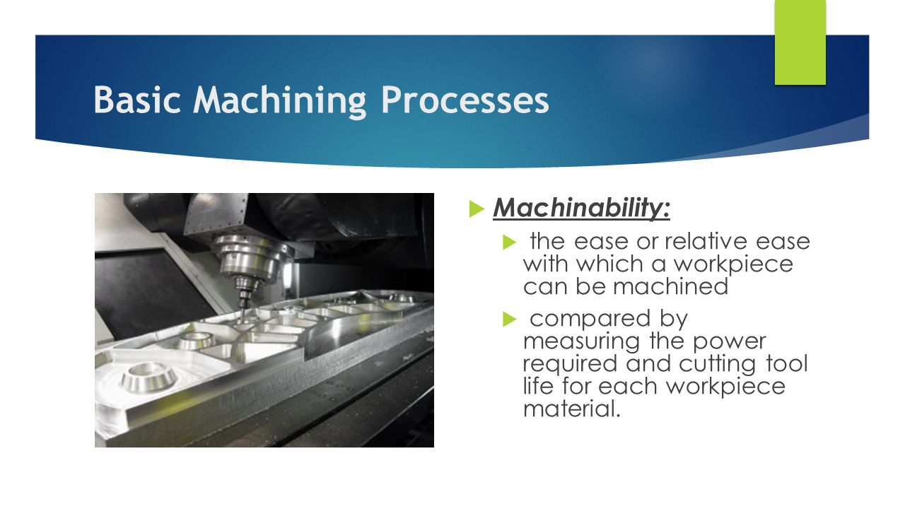 machining processes Machining processesmachining processes work on the principle that the tool is harder than the work piece some materials, are too hard or too bri.