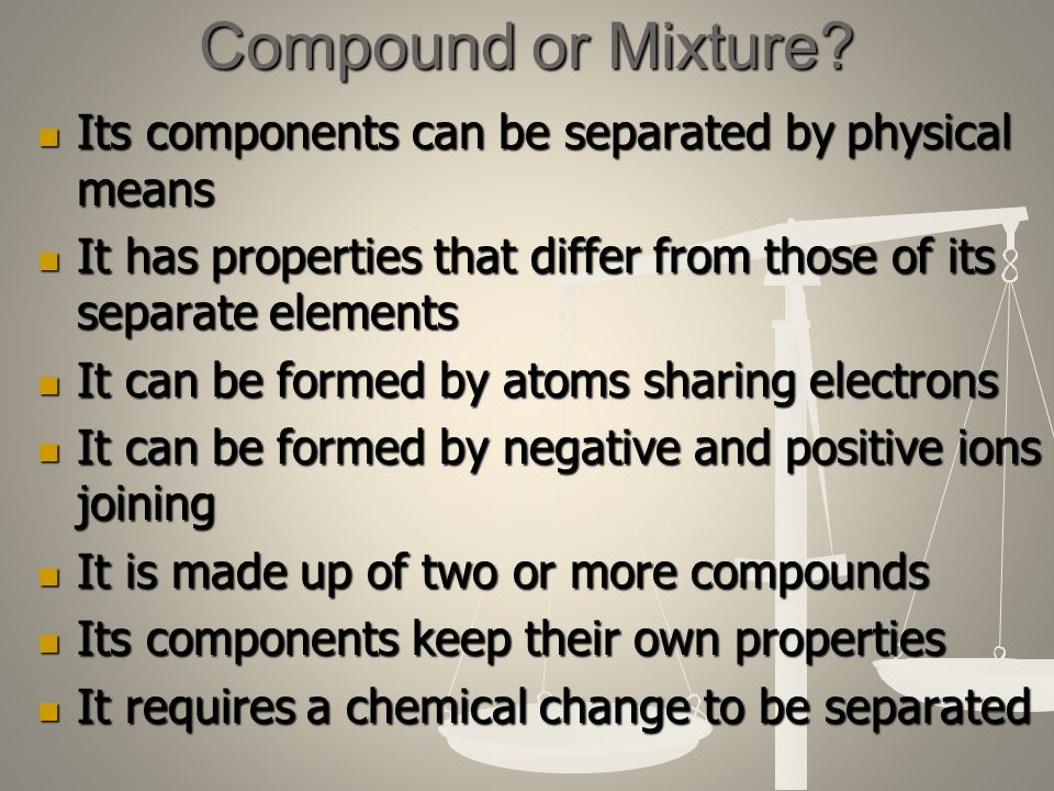 Mixtures Atoms of more than one type of element that are ...